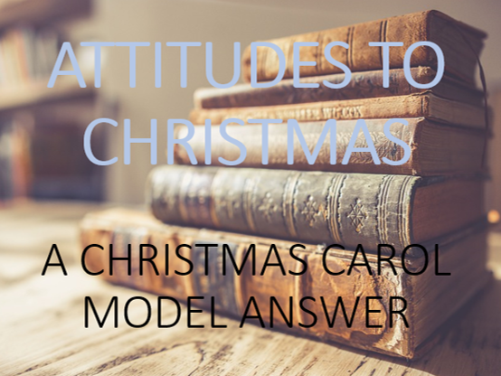 Model Answers: Attitudes to Christmas in 'A Christmas Carol'