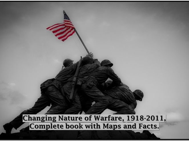 Changing Nature of Warfare, 1918-2011, Complete book with Maps and Facts.