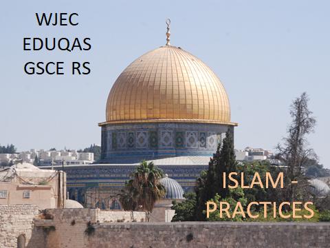 WJEC EDUQAS GCSE RELIGIOUS STUDIES – REVISION MATERIALS – ISLAM PRACTICES