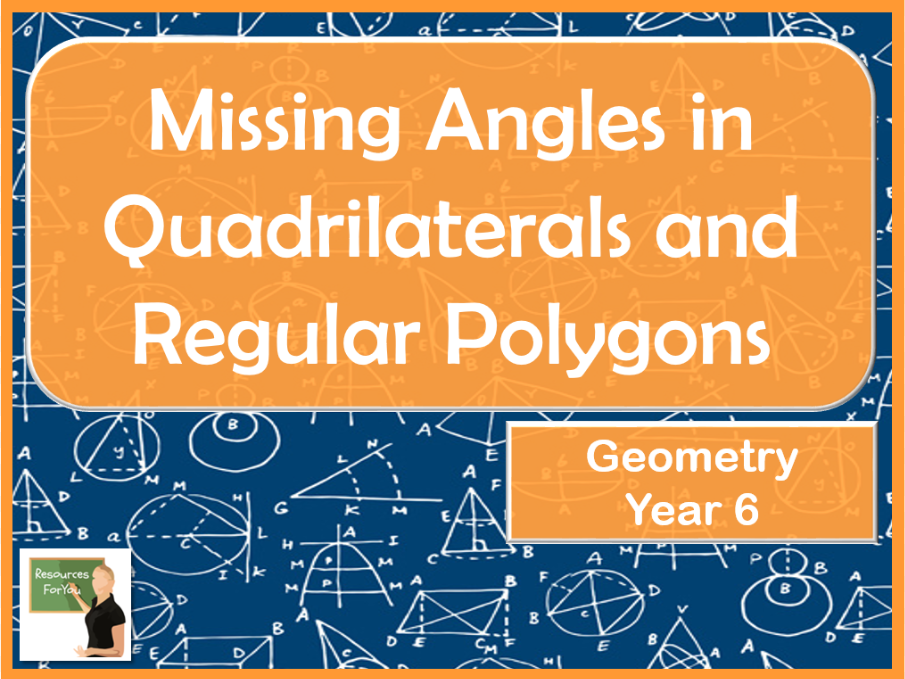 Maths 2d Shapes and Missing  Angles in Quadrilaterals and Polygons Year 6