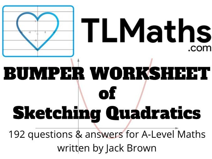 TLMaths BUMPER Worksheet of Sketching Quadratics