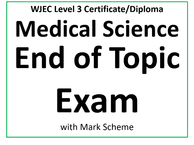Medical Science AC1.1 End of Topic Exam (40 marks)
