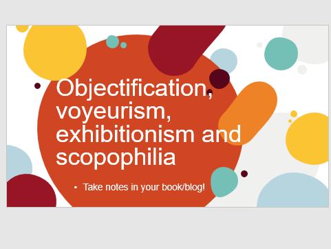 BTEC Creative Media Unit 1: Objectification, voyeurism, exhibitionism and scopophilia