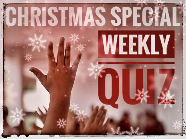 QUIZ week commencing  18.12.17. New quiz every week. Christmas Special! Buy once