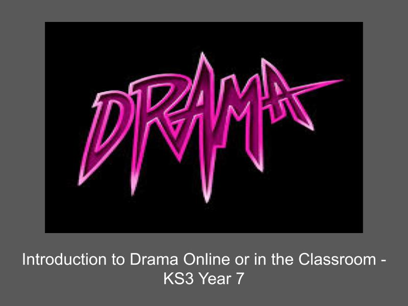 Introduction to Drama Online or in the Classroom - KS3 Year 7