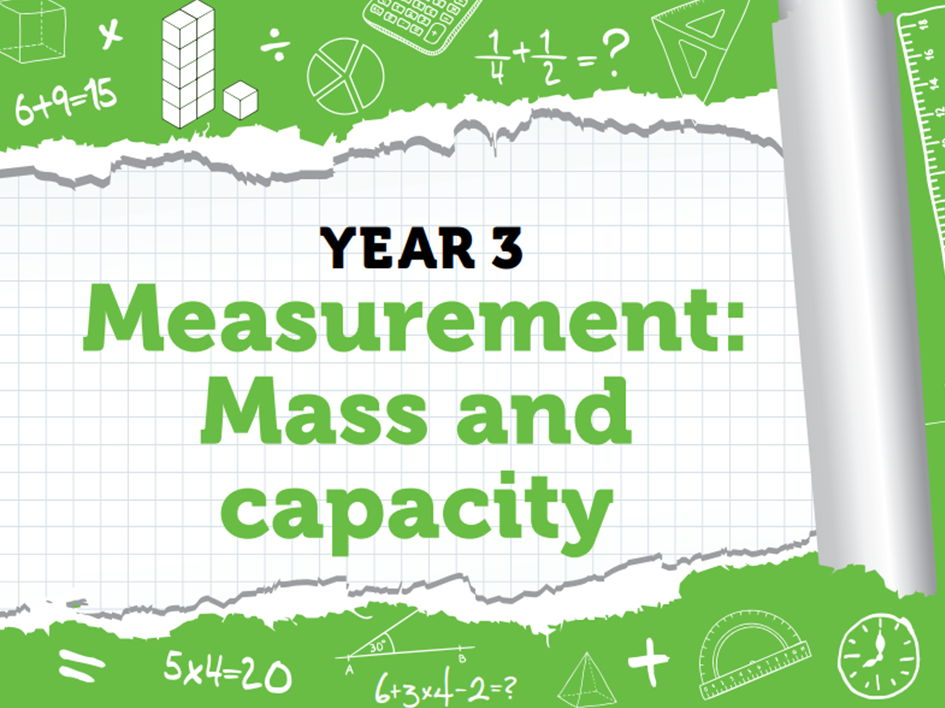 Year 3 – Measurement – Mass and capacity – Summer week 10 – working with mass and capacity