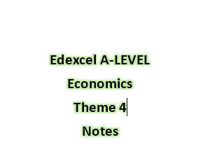 Edexcel A-LEVEL Economics Theme 4 Notes