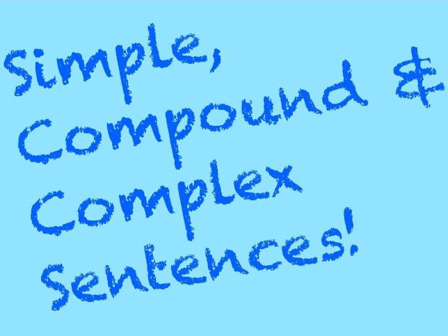 Simple, compound and complex sentences. A lesson in identifying and varying sentence types