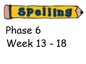 Phase 6 Phonics/ Spelling Planning - Week 13 - 18