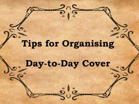 Tips for Organising Day - to - Day Cover in your School – managing absences, organisation