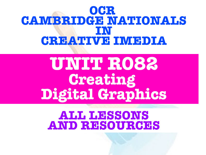 CAMBRIDGE NATIONALS - R082 CREATING DIGITAL GRAPHICS - EVERY LESSON + RESOURCES!