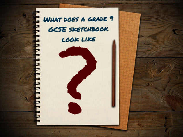 ART. What does a GCSE Grade 9 Art sketchbook look like?