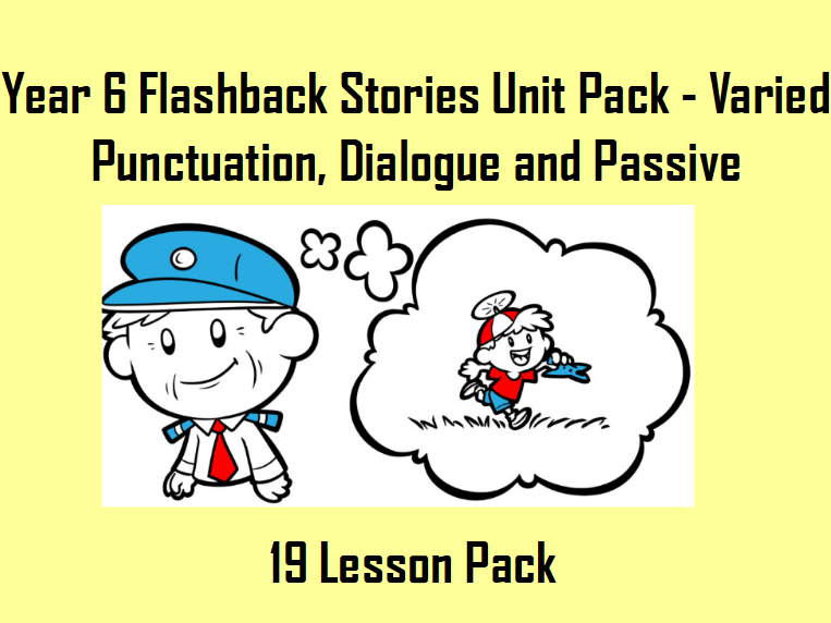 Year 6 Flashback Stories Unit Pack - Varied Punctuation, Dialogue and Passive